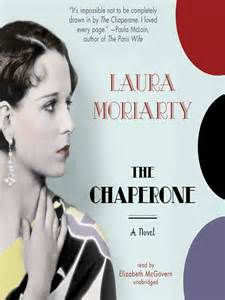 The Chaperone ~ By Laura Moriarty