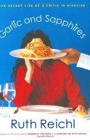 Garlic and Sapphires; The Secret Life of a Critic in Disguise by Ruth Reichl