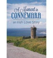 A Moment in Connemara; An Irish Love Story by Annie Quinn
