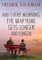 And Every Morning the Way Home Gets Longer and Longer by Fredrik Backman