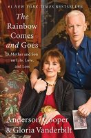 The Rainbow Comes and Goes; A Mother and Son on Life, Love and Loss by Anderson Cooper and Gloria Vanderbilt